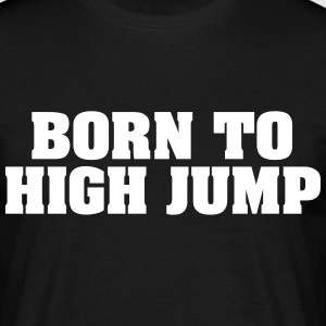 born to high jump - Men's T-Shirt