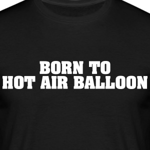 born to hot air balloon - Men's T-Shirt
