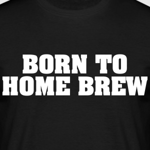 born to home brew - Männer T-Shirt