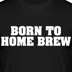born to home brew - Men's T-Shirt