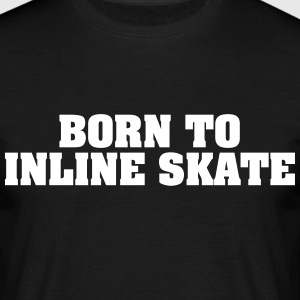 born to inline skate - Men's T-Shirt