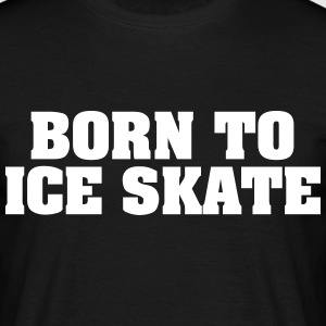 born to ice skate - Men's T-Shirt