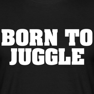 born to juggle - Men's T-Shirt