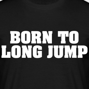 born to long jump - Men's T-Shirt