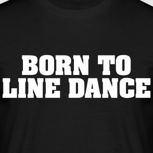 born to line dance - Männer T-Shirt