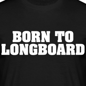 born to longboard - Men's T-Shirt