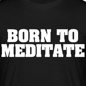 born to meditate - Men's T-Shirt