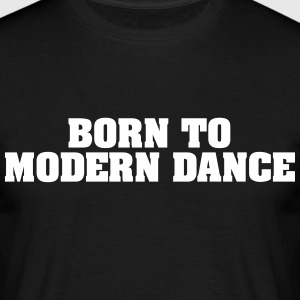 born to modern dance - Men's T-Shirt