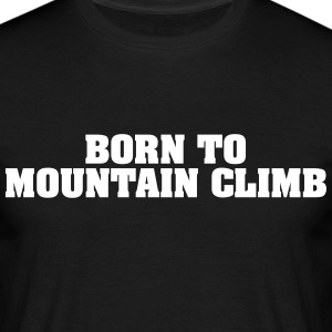 born to mountain climb - Men's T-Shirt