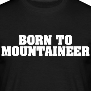 born to mountaineer - Men's T-Shirt