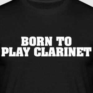born to play clarinet - Men's T-Shirt
