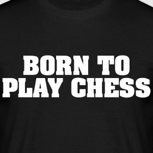 born to play chess - Männer T-Shirt