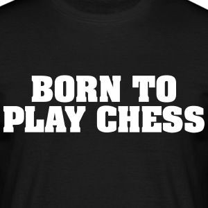 born to play chess - Men's T-Shirt