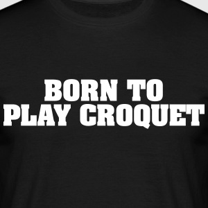 born to play croquet - Men's T-Shirt