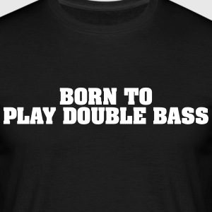 born to play double bass - Männer T-Shirt