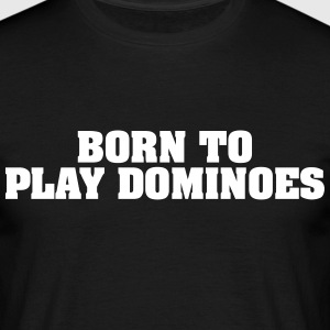 born to play dominoes - Men's T-Shirt