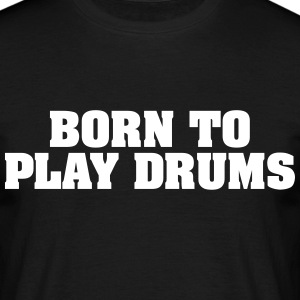 born to play drums - Männer T-Shirt