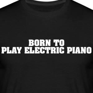 born to play electric piano - Men's T-Shirt