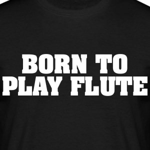 born to play flute - Männer T-Shirt