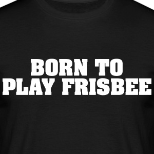 born to play frisbee - Men's T-Shirt