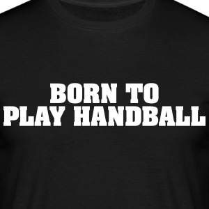 born to play handball - Men's T-Shirt