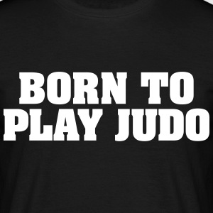 born to play judo - Men's T-Shirt