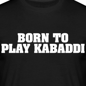 born to play kabaddi - Männer T-Shirt