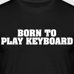born to play keyboard - Men's T-Shirt