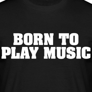 born to play music - Men's T-Shirt