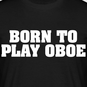 born to play oboe - Männer T-Shirt
