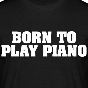 born to play piano - Men's T-Shirt