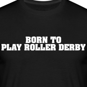 born to play roller derby - Männer T-Shirt