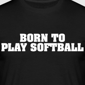 born to play softball - Men's T-Shirt