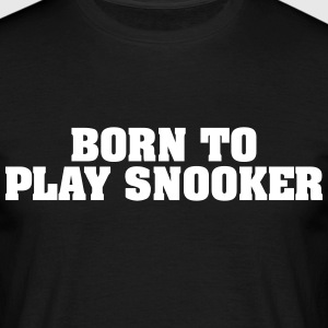 born to play snooker - Men's T-Shirt