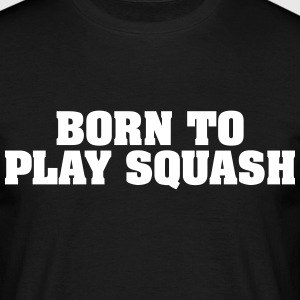 born to play squash - Männer T-Shirt