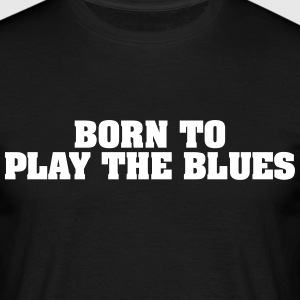 born to play the blues - Men's T-Shirt