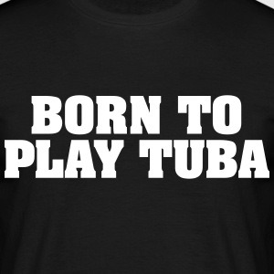 born to play tuba - Männer T-Shirt