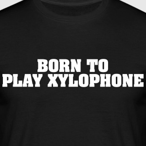 born to play xylophone - Men's T-Shirt