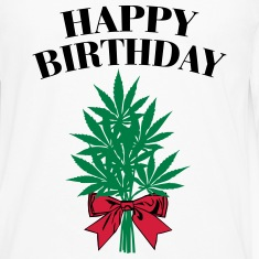 Cannabis - Happy Birthday  Long sleeve shirts