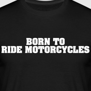 born to ride motorcycles - Men's T-Shirt