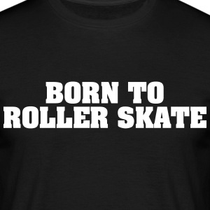born to roller skate - Men's T-Shirt