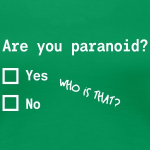 Are you paranoid? T-Shirts - Frauen Premium T-Shirt
