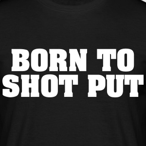 born to shot put - Men's T-Shirt