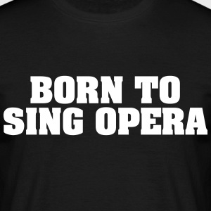 born to sing opera - Men's T-Shirt