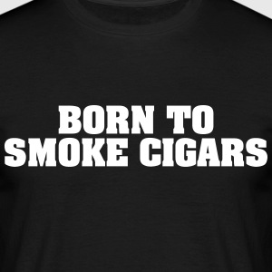 born to smoke cigars - Männer T-Shirt