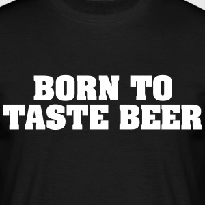 born to taste beer - Men's T-Shirt