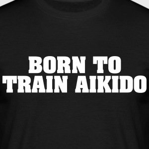 born to train aikido - Men's T-Shirt