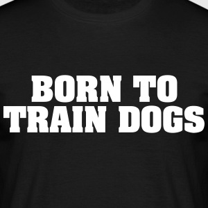 born to train dogs - Männer T-Shirt