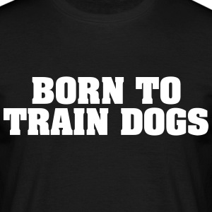 born to train dogs - Men's T-Shirt