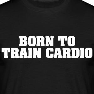 born to train cardio - Männer T-Shirt